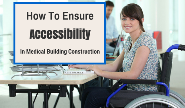 How-To-Ensure-Accessibility-In-Medical-Building-Construction
