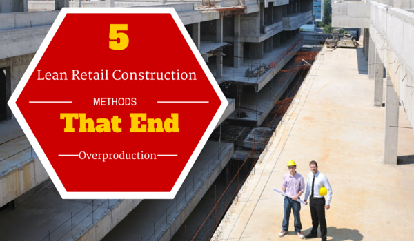 5-Lean-Retail-Construction-Methods-That-End-Overproduction