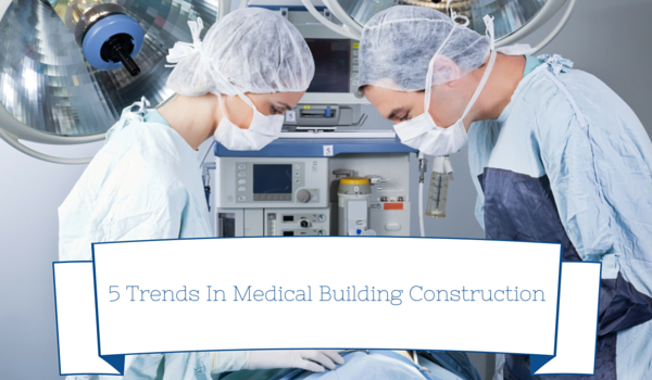 5-Trends-In-Medical-Building-Construction