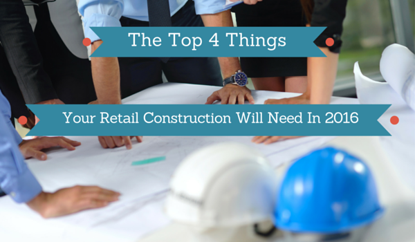The-Top-4-Things-Your-Retail-Construction-Will-Need-In-2016