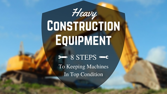 Maintaining Heavy Construction Equipment for Optimum Use