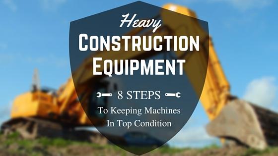 Maintaining Heavy Construction Equipment for Optimum Use