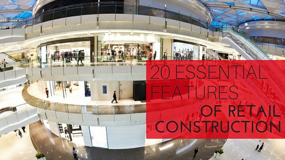 20 Essential Features Of Retail Construction