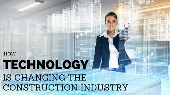 Advances In Construction Technology Amp How It Benefits You