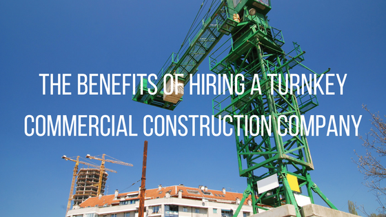 The Benefits of Hiring a Turnkey Commercial Construction Company