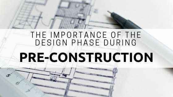 The Importance of The Design Phase During Pre-Construction