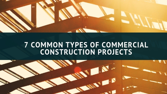 7 Common Types of Commercial Construction Projects
